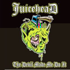 Juicehead - The Devil Made Me Do It